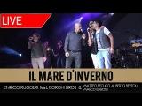 Il mare d'inverno - Enrico Ruggeri feat. Borghi Bros (Live)