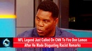 NFL Legend Just Called On CNN To Fire Don Lemon After He Made Disgusting Racist Remarks(VIDEO)