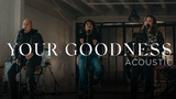 Your Goodness (Acoustic) - New Wine Music