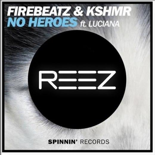 Firebeatz & KSHMR feat. Luciana – No Heroes (Reez Remix)