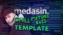 Medasin Style | Chill / Future Bass Template [FULL FLP]