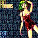DCRPS053 Fat Frumos - BORN LIVE FUCK DIE
