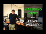 Mastering Music with Howie Weinberg - Warren Huart Produce Like A Pro
