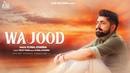 Wajood   (Full HD )   Kunal Khanna   New Punjabi Songs 2019   Latest Punjabi Songs 2019