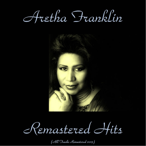 Aretha Franklin альбом Remastered Hits (Remastered 2015)