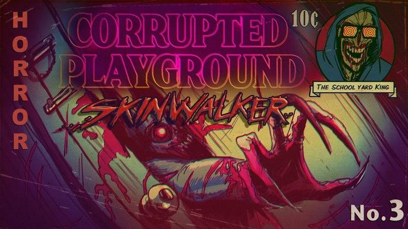 Corrupted Playground Episode Three Skinwalker