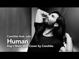 Conchita Wurst feat. edo - Human (Rag'n'Bone Man Cover)