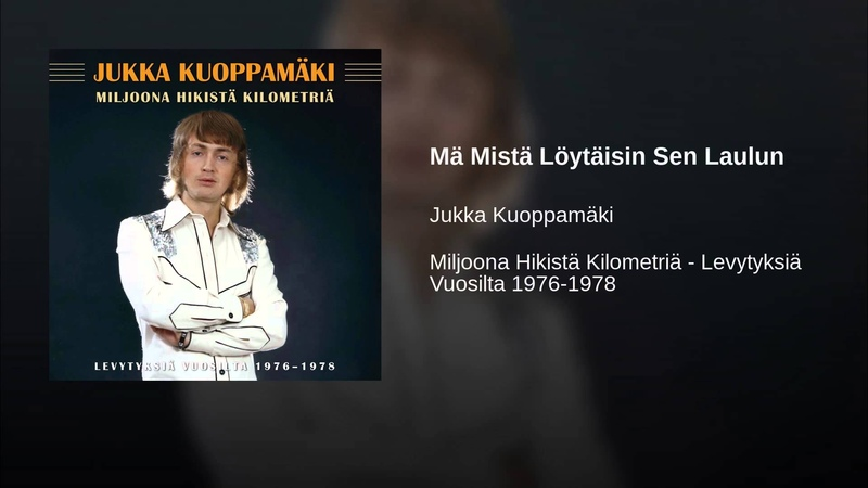 Юкка Куоппамяки(Jukka Kuoppamäki )А где мне взять такую песнюMä Mistä Löytäisin Sen Laulun