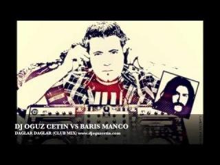 Baris Manco - Daglar Daglar (DJ OGUZ CETIN CLUB MIX)