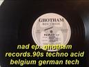 Nad ep [ghotham records] 90s belgium german dutch acid techno industrial