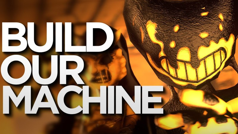 [SFM] Build Our Machine (DAGames) - Bendy and the Ink Machine Song