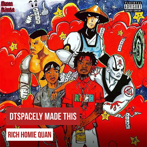 Rich Homie Quan - DTSpacely Made This (2015)