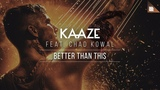 KAAZE feat. Chad Kowal - Better Than This