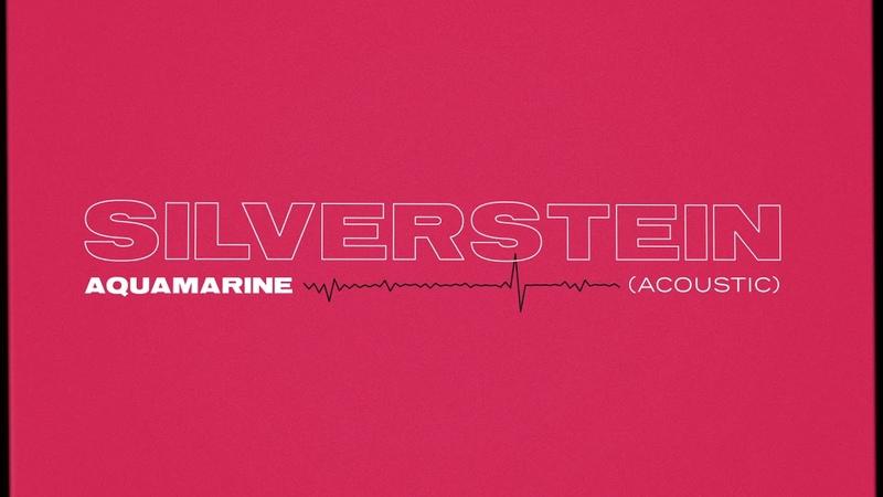 Silverstein - Aquamarine (2018, АКУСТИКА)