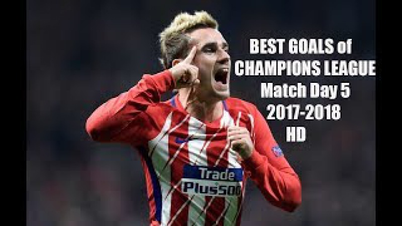 The Best Goals of Champions League Match Day 5 2017 2018