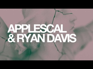 Applescal & Ryan Davis - Creatures (Ambient Version)