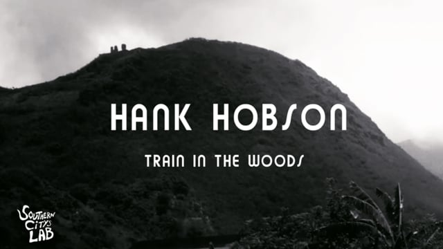 Hank Hobson - Train In The Woods [OFFICIAL VIDEO]