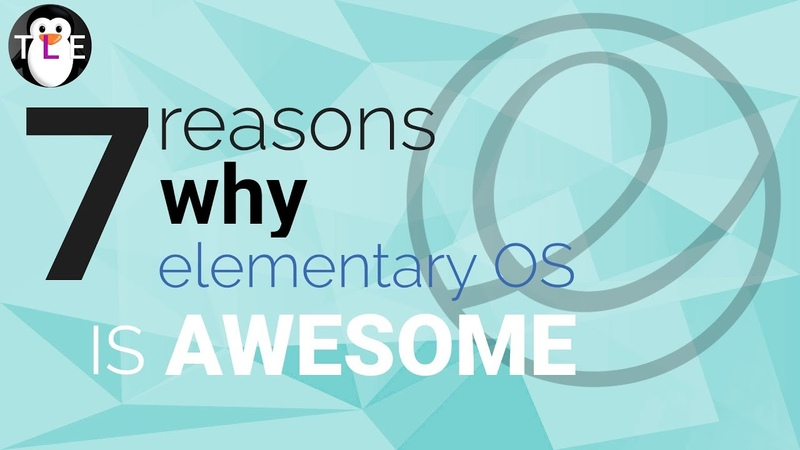 7 Reasons why elementary OS is AWESOME
