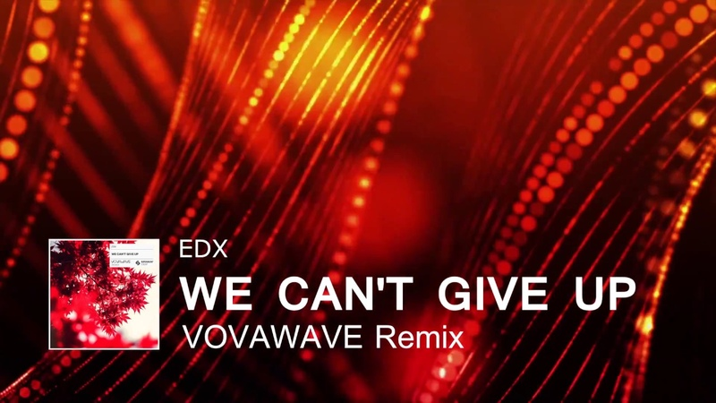 EDX - We Can`t Give Up (VovaWave Remix)