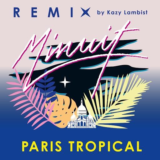 Minuit альбом Paris Tropical (Kazy Lambist Remix)