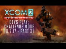 XCOM 2 Devs Play War of the Chosens Challenge Mode 9/7/17 - part 3