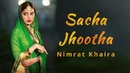 Sacha Jhootha Full Video Nimrat Khaira Preet Hundal Latest Punjabi Video Song 2018