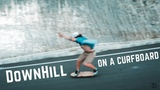 Downhill Madness on A Curfboard