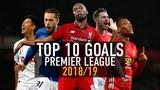 Top 10 Goals Premier League 201819 - Amazing Goal Show HD