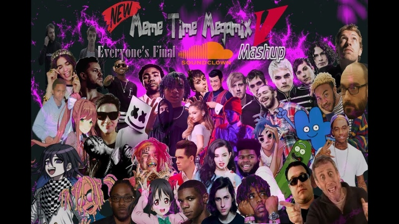 NEW MEME TIME MEGAMIX V: EVERYONE'S FINAL SOUNDCLOWN MASHUP