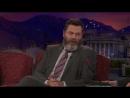 Conan. Nick Offerman. Moshe Kasher
