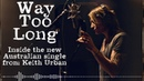 Keith Urban - Inside the Song - Way Too Long