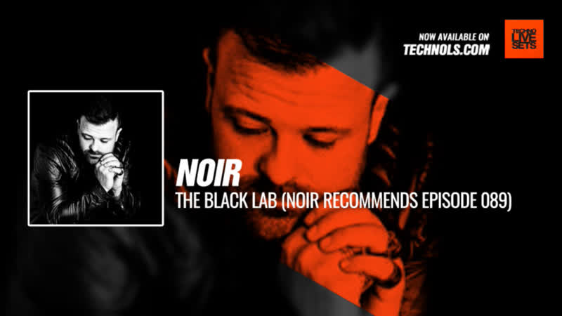 @noirmusic - The Black Lab (Noir Recommends Episode 089) Periscope Techno music