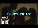Суперфлай Superfly 2018 трейлер