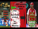 Top Hat Trick wicket in IPL History in all IPL seasons ll 2008 to 2017 ll watch in all IPL SEASONS