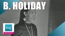 Billie Holiday I only have eyes for you et Travelin' light | Archive INA