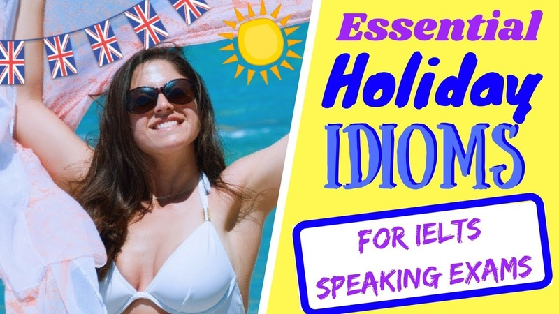 5 Essential Holiday idioms for IELTS SPEAKING EXAMS