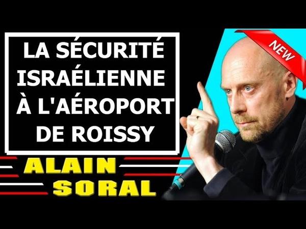 Alain Soral 25112018 | LA SÉCURITÉ ISRAÉLIENNE À LAÉROPORT DE ROISSY