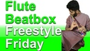 Flute Beatbox Freestyle Friday AYJ Beatbox
