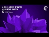 A.R.D.I. &amp Neev Kennedy - Crush The Unseen (Extended) Amsterdam Trance