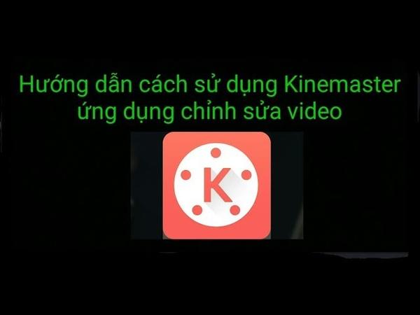 Tải và sử dụng Kinemaster để chỉnh sửa video/Download and use the Kinemaster for video editing