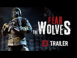 E3 2018 Fear The Wolves - E3 Trailer