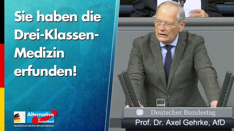 Sie haben die Drei-Klassen-Medizin erfunden! Prof. Dr. Axel Gehrke - AfD-Fraktion im Bundestag