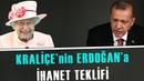 Kraliçe'nin Erdoğan'a Yaptığı Gizli Teklif ve Karşılığında İstediği Şey