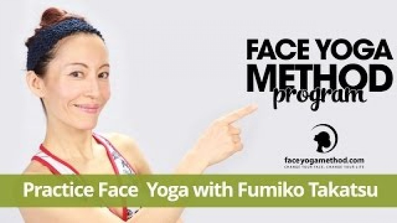 Practice Face Yoga with Fumiko Takatsu - face yoga, facial exercises faceyogamethod.com