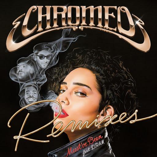 Chromeo альбом Must've Been (feat. DRAM) [Remixes]