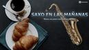 Musica para Despertar Alegre SAXO EN LAS MAÑANAS Música Relajante Feliz Instrumental Musica de Fondo