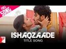 Ishaqzaade - Full Title Song Arjun Kapoor Parineeti Chopra Javed Ali Shreya Ghoshal