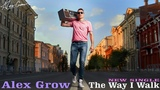 New Indie Singer Songwriter Music Alex Grow - The Way I Walk Official Video