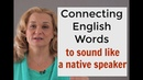 How to connect English words to sound like a native speaker Accurate English
