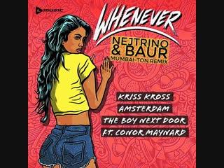 Kriss Kross Amsterdam x The Boy Next Door ft. Conor Maynard - Whenever (Nejtrino & Baur Remix)